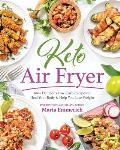 Keto Air Fryer 100+ Delicious Low Carb Recipes to Heal Your Body & Help You Lose Weight