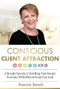 Conscious Client Attraction: 8 Simple Secrets to Building Your Expert Business While Nourishing Your Soul