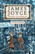 James Joyce Portrait of a Dubliner A Graphic Biography