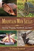 Mountain Man Skills Hunting Trapping Woodwork & More
