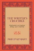Writers Crucible Meditations on Emotion Being & Creativity