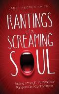 Rantings of a Screaming Soul: Healing Through Purposefully Random Self-Confrontation
