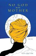 No God like the Mother by Kesha Ajose Fisher