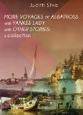 More Voyages of Albatross and Yankee Lady and Other Stories a Collection