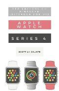 Der L?cherlich Einfache Leitfaden F?r Die Apple Watch Series 4: Eine Praktische Anleitung F?r Den Ein-stieg In Die N?chste Generation Von Apple Watch