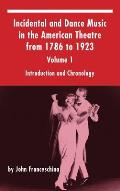 Incidental and Dance Music in the American Theatre from 1786 to 1923: Volume 1, Introduction and Chronology (Hardback)
