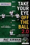 Take Your Eye Off the Ball 20 How to Watch Football by Knowing Where to Look