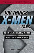 100 Things X Men Fans Should Know & Do Before They Die