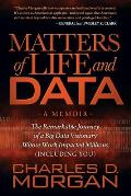 Matters of Life and Data: The Remarkable Journey of a Big Data Visionary Whose Work Impacted Millions (Including You)