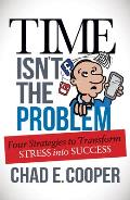 Time Isn't the Problem: Four Strategies to Transform Stress Into Success