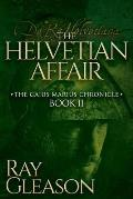 The Helvetian Affair: Book II of the Gaius Marius Chronicle