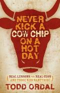 Never Kick a Cow Chip on a Hot Day: Real Lessons for Real Ceos and Those Who Want to Be