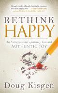Rethink Happy: An Entrepreneur's Journey Toward Finding Authentic Joy