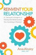 Reinvent Your Relationship: A Therapist's Insights to Having the Relationship You've Always Wanted