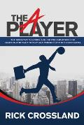The A Player: The Definitive Playbook and Guide for Employees and Leaders Who Want to Play and Perform at the Highest Level