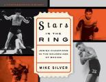 Stars in the Ring: Jewish Champions in the Golden Age of Boxing: A Photographic History