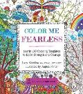 Color Me Fearless Nearly 100 Coloring Templates to Boost Strength & Courage