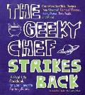 Geeky Chef Strikes Back Even More Unofficial Recipes from Game of Thrones Twin Peaks the Legend of Zelda Firefly & More