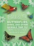 Fold & Fly Butterflies, Birds, and Other Animals That Fly: Over 25 Paper Creations That Fly