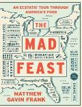 Mad Feast An Ecstatic Tour Through Americas Food