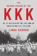Second Coming of the KKK: The Ku Klux Klan of the 1920s & the American Political Tradition