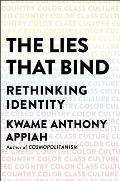 Lies That Bind Rethinking Identity