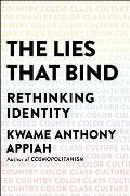 Lies That Bind Rethinking Identity