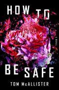 How to Be Safe A Novel