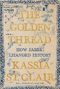 Golden Thread How Fabric Changed History