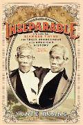 Inseparable The Original Siamese Twins & Their Rendezvous with American History