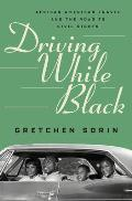 Driving While Black African American Travel & the Road to Civil Rights