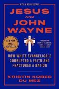 Jesus & John Wayne How White Evangelicals Corrupted a Faith & Fractured a Nation