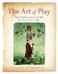 Art of Play Igniting Your Imagination to Unlock Insight Healing & Joy