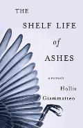 Shelf Life of Ashes A Memoir