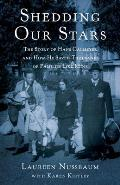 Shedding Our Stars The Story of Hans Calmeyer & How He Saved Thousands of Families Like Mine