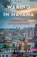 Waking in Havana: A Memoir of AIDS and Healing in Cuba
