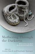 Mothering Through the Darkness: Women Open Up about the Postpartum Experience