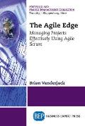 The Agile Edge: Managing Projects Effectively Using Agile Scrum