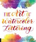 Art of Watercolor Lettering A Beginners Step by Step Guide to Painting Modern Calligraphy & Lettered Art