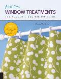 First Time Window Treatments: The Absolute Beginner's Guide - Learn by Doing * Step-By-Step Basics + 8 Projects