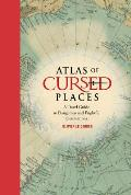 Atlas of Cursed Places: A Guide to Where You Dont Want to Go