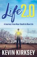 Life 2.0: A Journey from Near Death to New Life