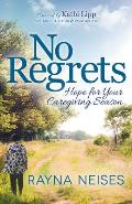 No Regrets: Hope for Your Caregiving Season