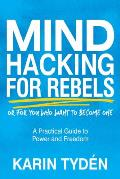 Mind Hacking for Rebels: A Practical Guide to Power and Freedom