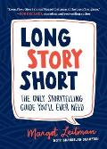 Long Story Short: The Only Storytelling Guide Youll Ever Need