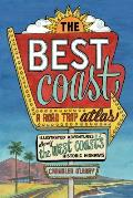The Best Coast: A Road Trip Atlas: Illustrated Adventures Along the West Coast's Historic Highways