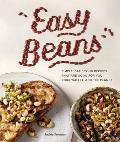 Easy Beans: Simple, Satisfying Recipes That Are Good for You, Your Wallet, and the Planet