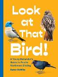 Look at That Bird!: A Young Naturalist's Guide to Pacific Northwest Birding