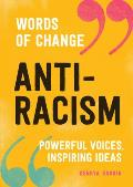 Anti-Racism: Powerful Voices, Inspiring Ideas (Words of Change Series)