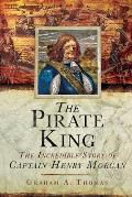 Pirate King The Incredible Story of Captain Henry Morgan